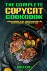 The Complete Copycat Cookbook: Fantastic Cookbook To Have The Best Recipes From Your Favorite Restaurants Conveniently At Home Cover Image