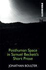 Posthuman Space in Samuel Beckett's Short Prose (Other Becketts) Cover Image