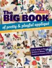 The Big Book of Pretty & Playful Appliqué: 150+ Designs, 4 Quilt Projects Cats & Dogs at Play, Gardens in Bloom, Feathered Friends & More Cover Image