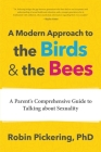 A Modern Approach to the Birds and the Bees: A Parent's Comprehensive Guide to Talking about Sexuality Cover Image
