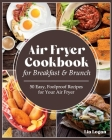 Air Fryer Cookbook for Breakfast and Brunch: 50 Easy, Foolproof Recipes for Your Air Fryer. The healthy, Easy and Ultimate Air Fryer recipes for Begin Cover Image