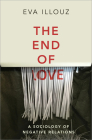 The End of Love: A Sociology of Negative Relations Cover Image