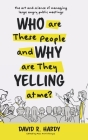 Who are These People and Why are They Yelling at me?: The Art and Science of Managing Large Angry Public Meetings Cover Image