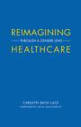 Reimagining Healthcare: Through a Gender Lens (Center for Talent Innovation) Cover Image