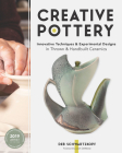 Creative Pottery: Innovative Techniques and Experimental Designs in Thrown and Handbuilt Ceramics Cover Image