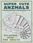 Super Cute Animals - Coloring Book for adults - Armadillo, Wolverine, Raccoon, Cheetah, other Cover Image