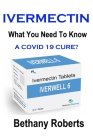 Ivermectin. A Cure For Covid 19?: Covid 19. Cover Image