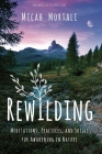 Rewilding: Meditations, Practices, and Skills for Awakening in Nature Cover Image