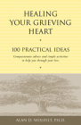 Healing Your Grieving Heart: 100 Practical Ideas Cover Image