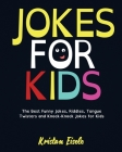 Jokes for Kids: The Best Funny Jokes, Riddles, Tongue Twisters and Knock-Knock Jokes for Kids Cover Image