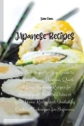 Japanese Recipes: The Best Step-By-Step Guide to Following Many Delicious, Quick and Easy Japanese Recipes for Making your Favorite Dish Cover Image