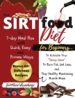The Sirtfood diet For Beginners: The 7-day Meal Plan with Quick, Easy, and Proven Ways to Activate Your