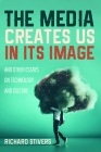 The Media Creates Us in Its Image and Other Essays on Technology and Culture Cover Image