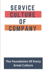 Service Culture Of Company: The Foundation Of Every Great Culture: Service Culture Cover Image
