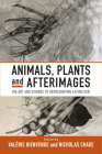 Animals, Plants and Afterimages: The Art and Science of Representing Extinction Cover Image