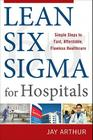 Lean Six SIGMA for Hospitals: Simple Steps to Fast, Affordable, Flawless Healthcare Cover Image