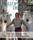 Gallop to Freedom: Training Horses with Our Six Golden Principles Cover Image
