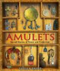 Amulets: Sacred Charms of Power and Protection Cover Image