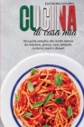 Cucina di Casa Mia: Una guida semplice alle ricette italiane da colazione, pranzo, cena, antipasti, contorni, snack e dessert (Italian Coo Cover Image