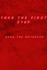 Take The First Step Open The Notebook: Motivational Positive Inspirational Quotes, NOTEBOOK Cover Image