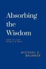 Absorbing the Wisdom: How to Live Wisely & Well Cover Image