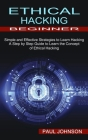 Ethical Hacking Beginner: A Step by Step Guide to Learn the Concept of Ethical Hacking (Simple and Effective Strategies to Learn Hacking) Cover Image