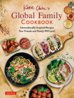 Katie Chin's Global Family Cookbook: Internationally-Inspired Recipes Your Friends and Family Will Love! Cover Image