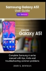 Samsung Galaxy A51 User Guide for Seniors: Complete Samsung A series manual with tips, tricks and troubleshooting common problems Cover Image