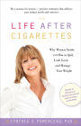 Life After Cigarettes: Why Women Smoke and How to Quit, Look Great, and Manage Your Weight Cover Image