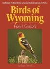 Birds of Wyoming Field Guide: Includes Yellowstone & Grand Teton National Parks (Bird Identification Guides) Cover Image