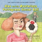 The Adventures of Grandma Lipstick: Alex and the Mysterious Portuguese Soccer Ball Cover Image