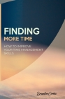 Finding More Time: How to Improve Your Time Management Skills Cover Image