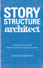 Story Structure Architect: A Writer's Guide to Building Dramatic Situations & Compelling Characters Cover Image