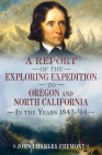 A Report of the Exploring Expedition to Oregon and North California in the Years 1843-44 (America Through Time) Cover Image