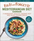 Fix-It and Forget-It Mediterranean Diet Cookbook: 7-Ingredient Healthy Instant Pot and Slow Cooker Meals Cover Image
