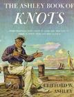 Ashley Book of Knots: Every Practical Knot--What It Looks Like, Who Uses It, Where It Comes From, and How to Tie It Cover Image