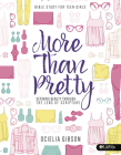 More Than Pretty - Teen Girls' Bible Study Leader Kit: Defining Beauty Through the Lens of Scripture Cover Image