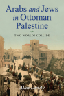 Arabs and Jews in Ottoman Palestine: Two Worlds Collide (Perspectives on Israel Studies) Cover Image