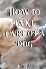 How to Take Care of a Dog Cover Image
