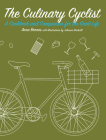 The Culinary Cyclist: A Cookbook and Companion for the Good Life (Bicycle) Cover Image