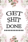 Get Shit Done: To Do List Undated Notebook, Daily Work Task Checklist, Daily Task Planner, Checklist Planner School Home Office Time Cover Image