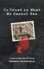 To Trust in What We Cannot See Cover Image