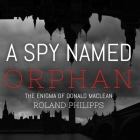 A Spy Named Orphan Lib/E: The Enigma of Donald MacLean Cover Image