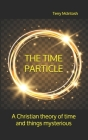 The Time Particle: A Christian theory of time and things mysterious Cover Image