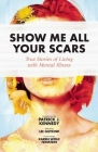 Show Me All Your Scars: True Stories of Living with Mental Illness Cover Image