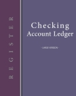 Checking account ledger - Large version: Checkbook log - Checkbook register notebook - Personal Checking Account Balance Register - 101 pages, 8