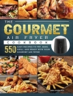 The Gourmet Air Fryer Cookbook: 550 Easy Recipes to Fry, Bake, Grill, and Roast with Your Gourmet Air Fryer Cover Image