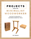 Projects from the Minimalist Woodworker: Smart Designs for Mastering Essential Skills Cover Image
