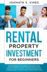 Rental Property Investment for Beginners: Ultimate Beginner's Guidebook to Invest in Real Estate for Passive Income, 101 Value Investing, And Strategy Cover Image