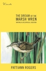 The Dream of the Marsh Wren: Writing as Reciprocal Creation Cover Image